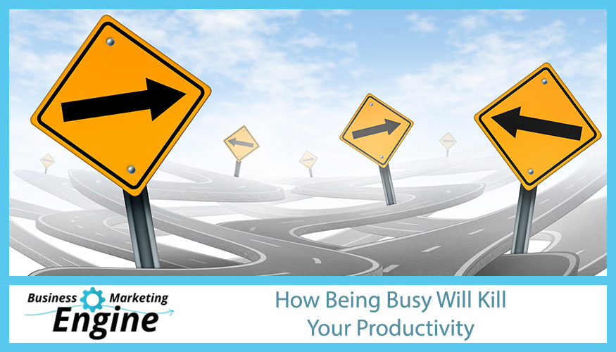 How Being Busy Will Kill Your Productivity