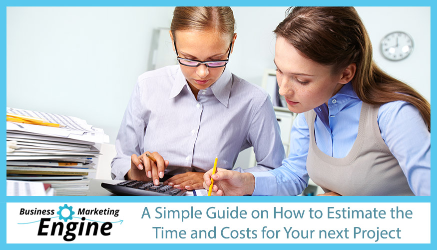 A Simple Guide on How to Estimate the Time and Costs for Your next Project