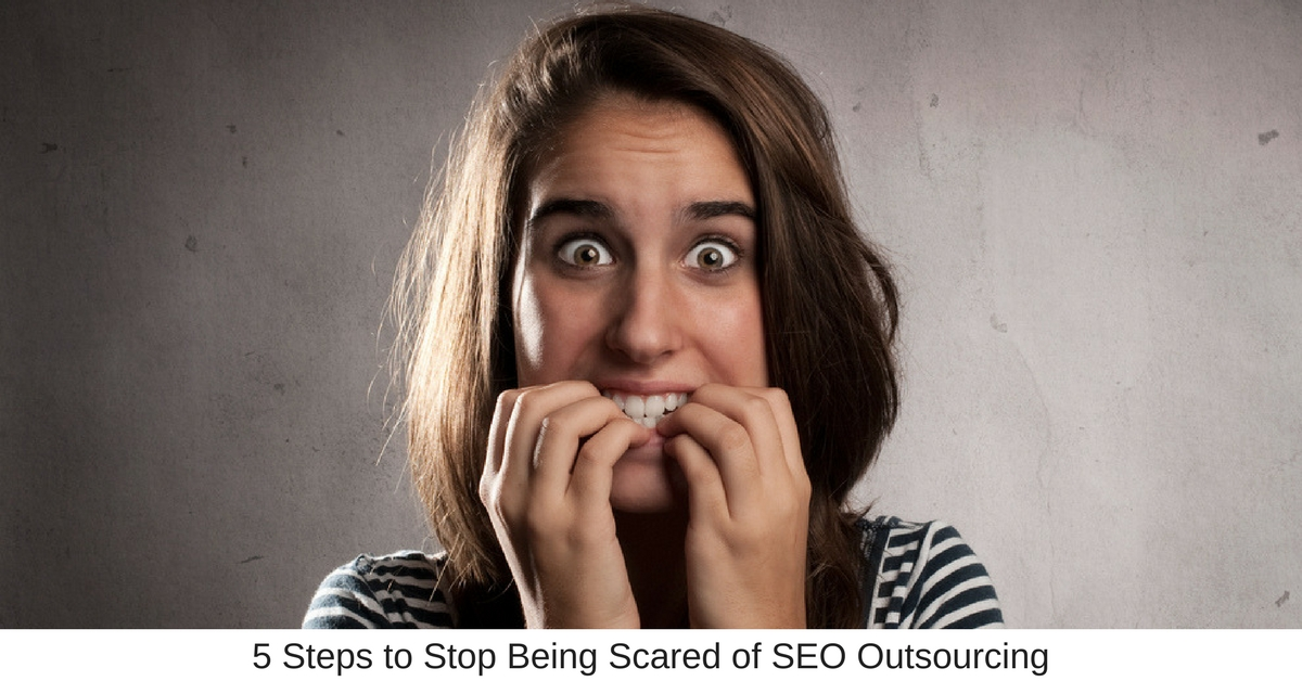 5 Steps to Stop Being Scared of SEO Outsourcing - Business Marketing Engine