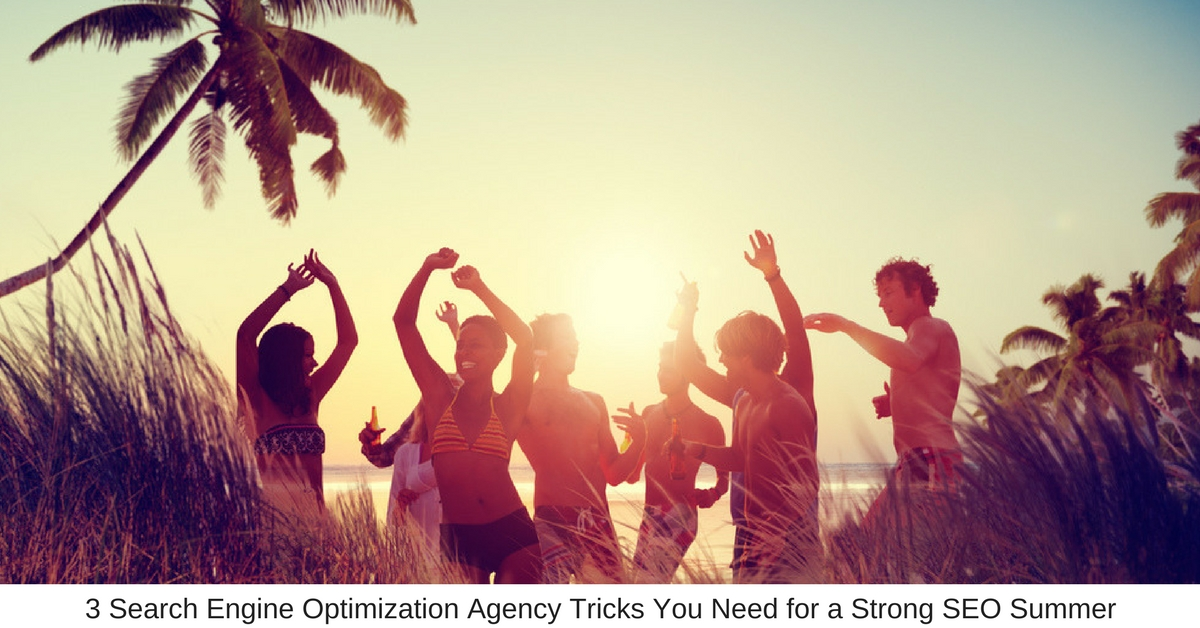 3 Search Engine Optimization Agency Tricks You Need for a Strong SEO Summer