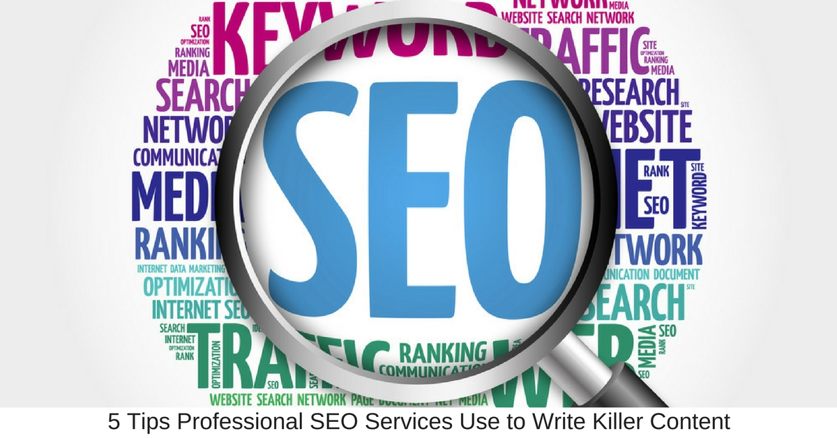 5 Tips Professional SEO Services Use to Write Killer Content