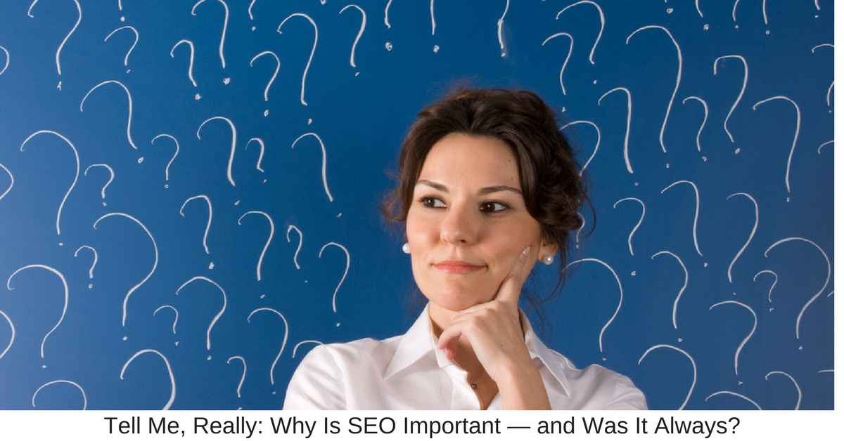 Tell Me, Really: Why Is SEO Important — and Was It Always?