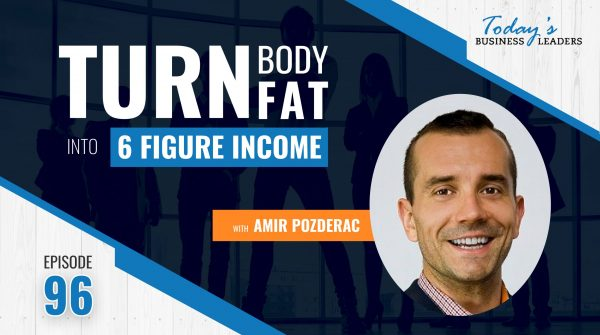 TBL Episode 95: Turn Body Fat Into A 6-Figure Income with Amir Pozderac