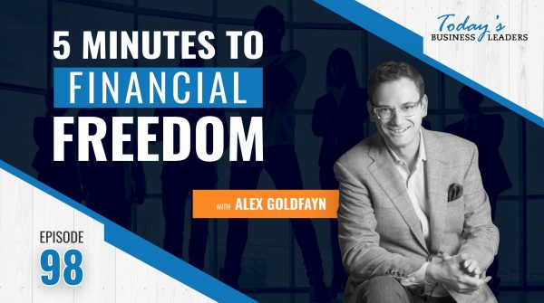 TBL Episode 98:   5 Minutes To Financial Freedom with Alex Goldfayn