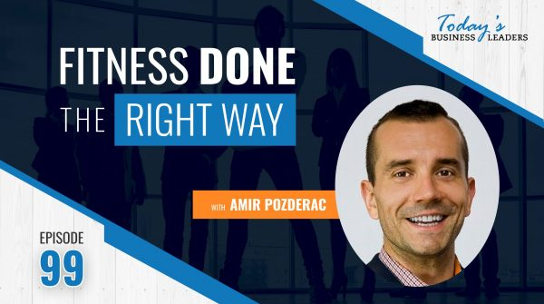 TBL Episode 99: Fitness Done the Right Way with Amir Pozderac