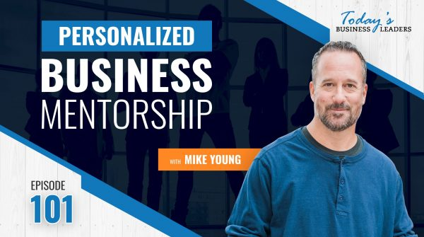 TBL Episode 101: Personalized Business Mentorship with Mike Young