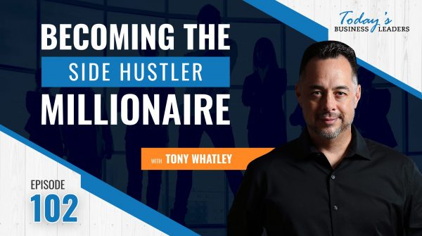 TBL Episode 102: Becoming the Side Hustler Millionaire with Tony Whatley