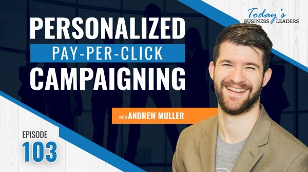 TBL Episode 103: Personalized Pay-Per-Click Campaigns with Andrew Muller