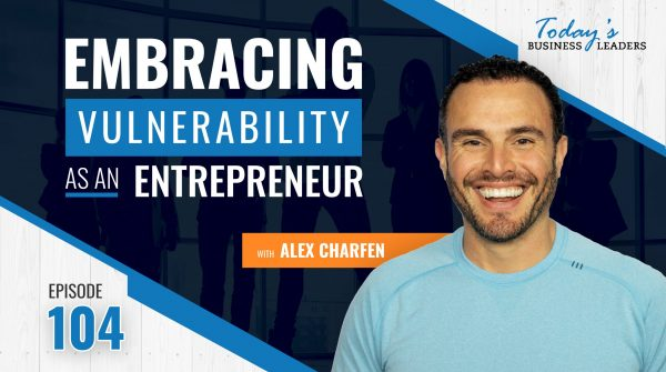 TBL Episode 104: Embracing Vulnerability as an Entrepreneur with Alex Charfen