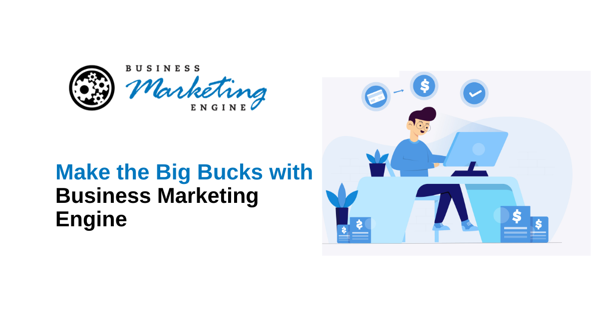 Make the Big Bucks with Business Marketing Engine
