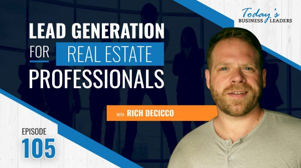 TBL Episode 105: Lead Generation for Real Estate Professionals with Rich DeCicco