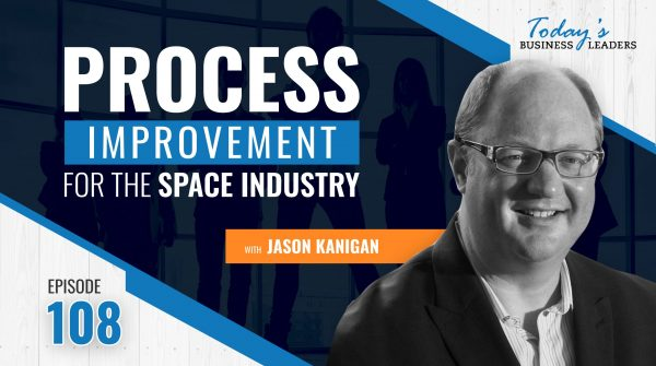 TBL Episode 108: Process Improvement for the Space Industry with Jason Kanigan