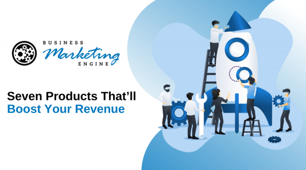 Seven Products That'll Boost Your Revenue