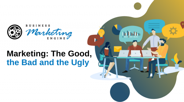 Marketing: The Good, the Bad and the Ugly