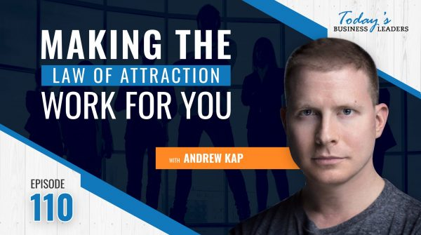 TBL Episode 110: Making the Law of Attraction Work For You with Andrew Kap