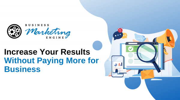 Increase Your Results Without Paying More for Business
