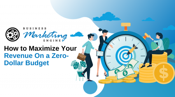 How to Maximize Your Revenue On a Zero-Dollar Budget