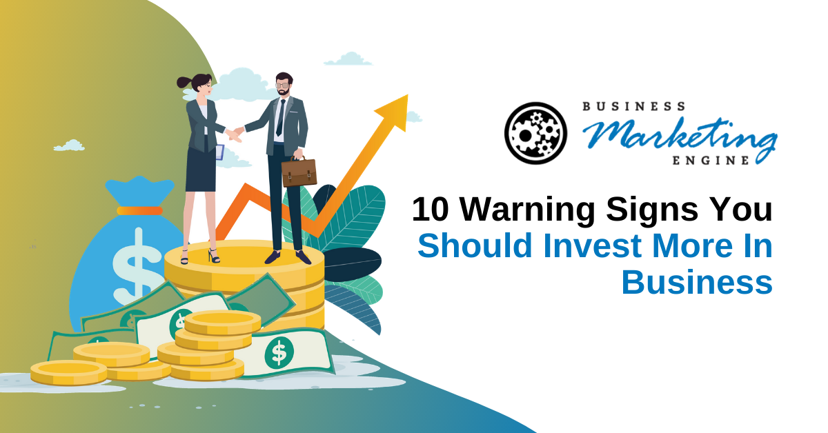 10 Warning Signs You Should Invest More in Business