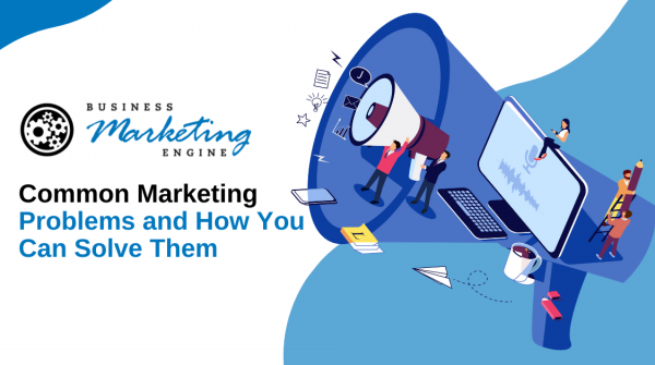 Common Marketing Problems and How You Can Solve Them