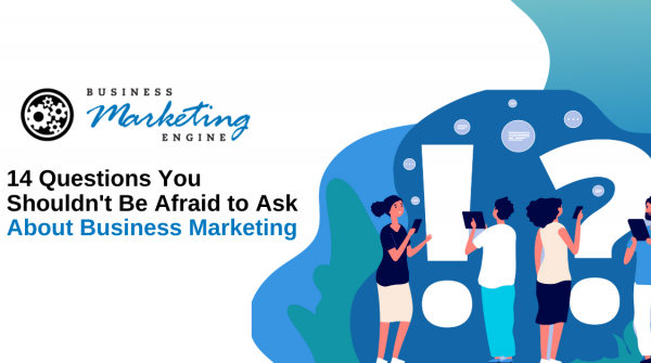 14 Questions You Shouldn't Be Afraid to Ask About Business Marketing