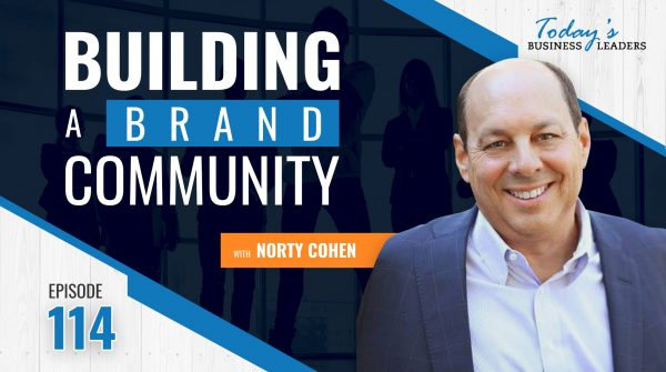 TBL Episode #114: Building a Brand Community with Norty Cohen
