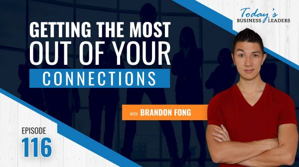 TBL Episode #116: Getting the Most Out of Your Connections with Brandon Fong