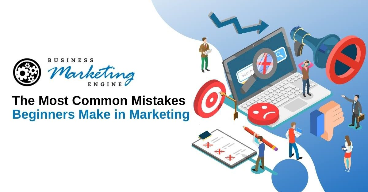 The Most Common Mistakes Beginners Make in Marketing
