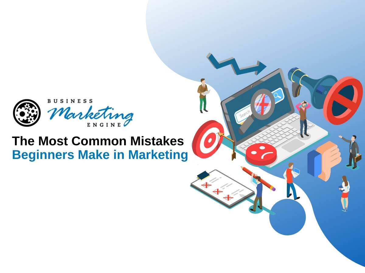 Mistakes Beginners Make in Marketing