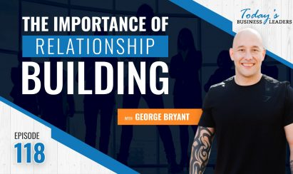 TBL Episode #118: The Importance of Relationship Building with George Bryant