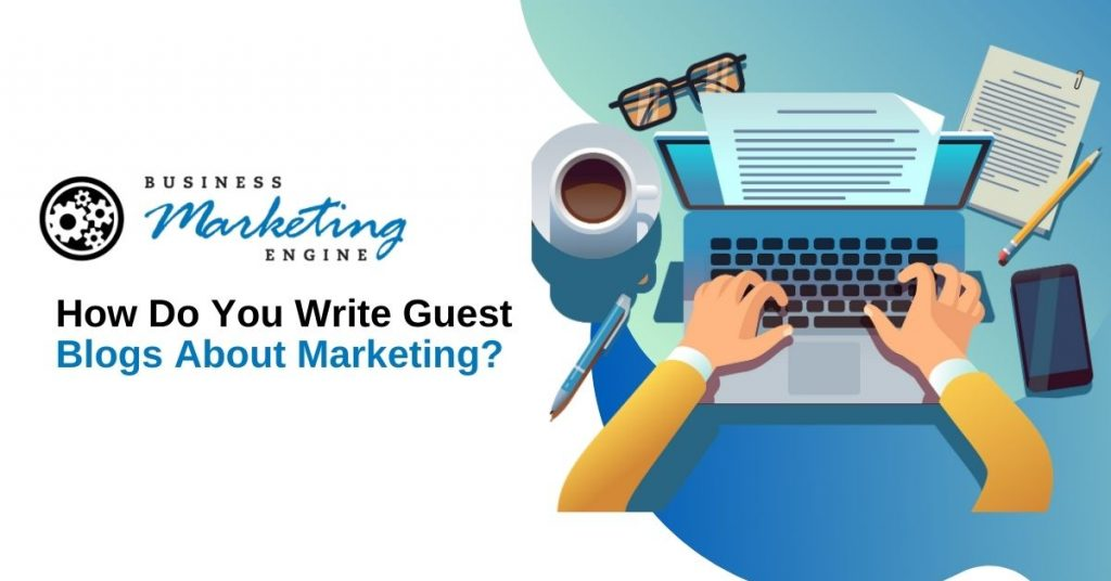 How Do You Write Guest Blogs About Marketing?