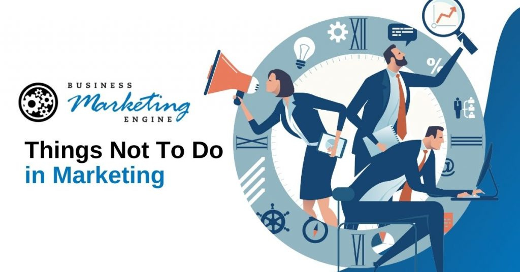 Things Not To Do in Marketing