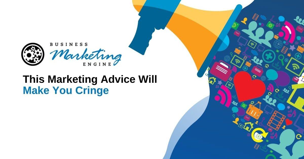 This Marketing Advice Will Make You Cringe