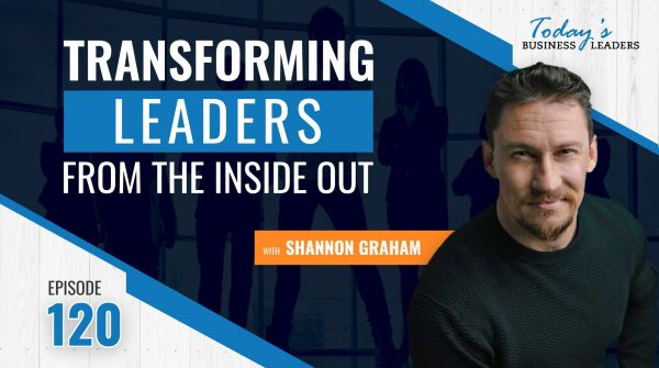 TBL Episode #120: Transforming Leaders from Inside Out with Shannon Graham