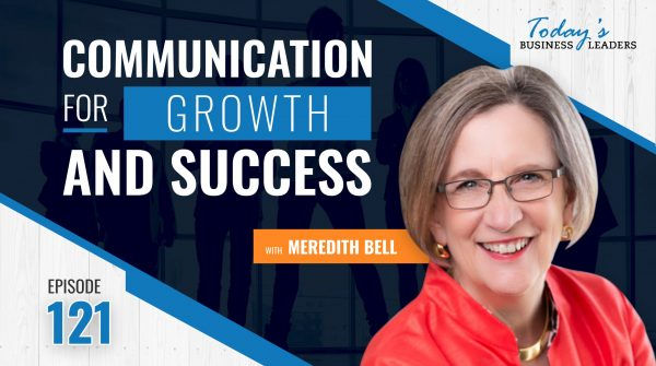 TBL Episode #121: Communication for Growth and Success with Meredith Bell