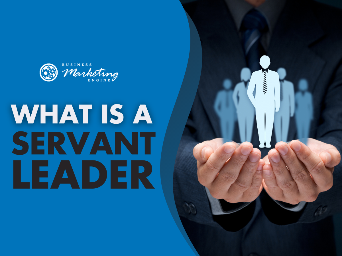 What Servant Leadership Looks Like In A Business